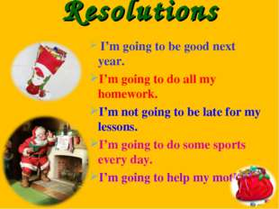 Resolutions I'm going to be good next year. I'm going to do all my homework.