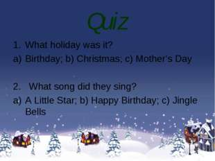 Quiz What holiday was it? Birthday; b) Christmas; c) Mother's Day 2. What son