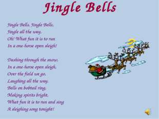 Jingle Bells Jingle Bells, Jingle Bells, Jingle all the way. Oh! What fun it