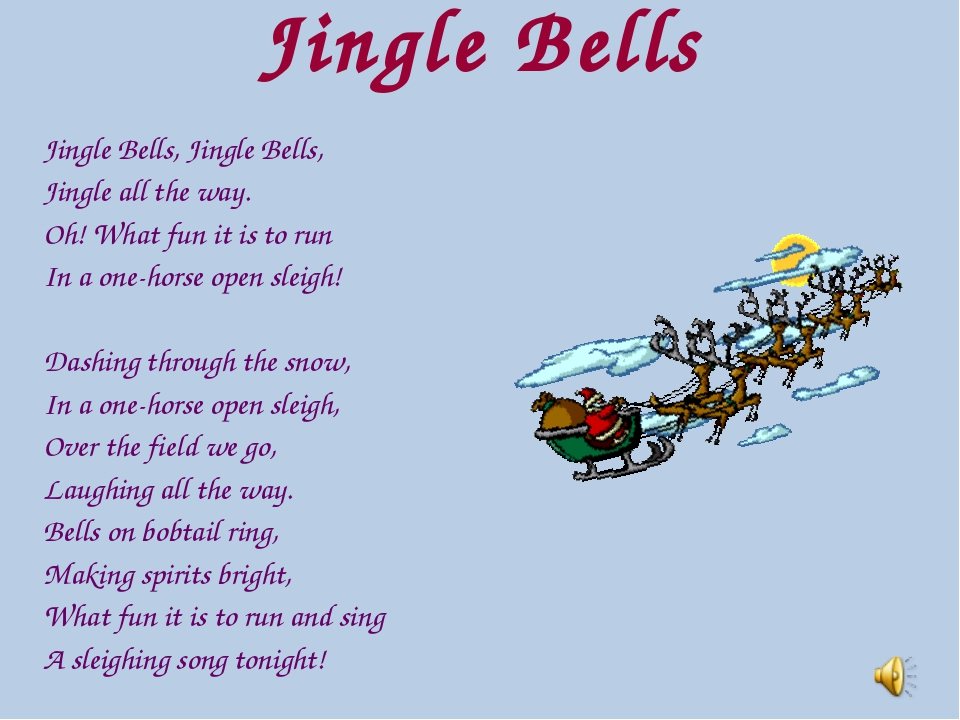 Jingle Bells Jingle Bells, Jingle Bells, Jingle all the way. Oh! What fun it...