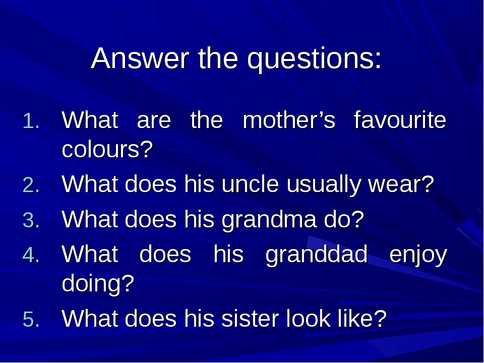 Answer the questions: What are the mother's favourite colours? What does his...