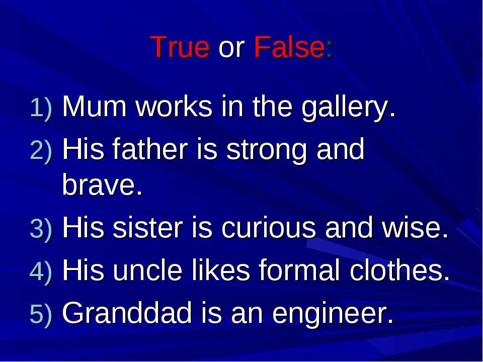 True or False: Mum works in the gallery. His father is strong and brave. His...