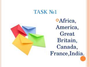 TASK №1 Africa, America, Great Britain, Canada, France,India.