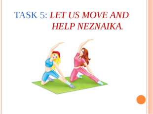 TASK 5: LET US MOVE AND HELP NEZNAIKA.