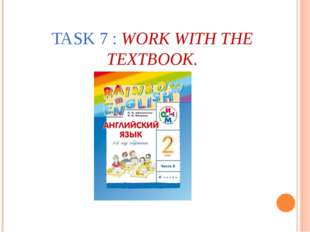 TASK 7 : WORK WITH THE TEXTBOOK.