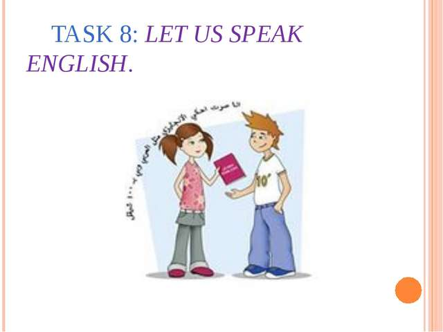 TASK 8: LET US SPEAK ENGLISH.