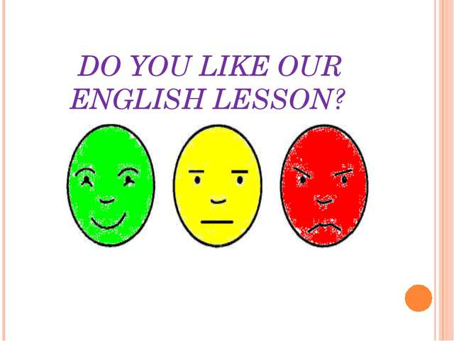 DO YOU LIKE OUR ENGLISH LESSON?