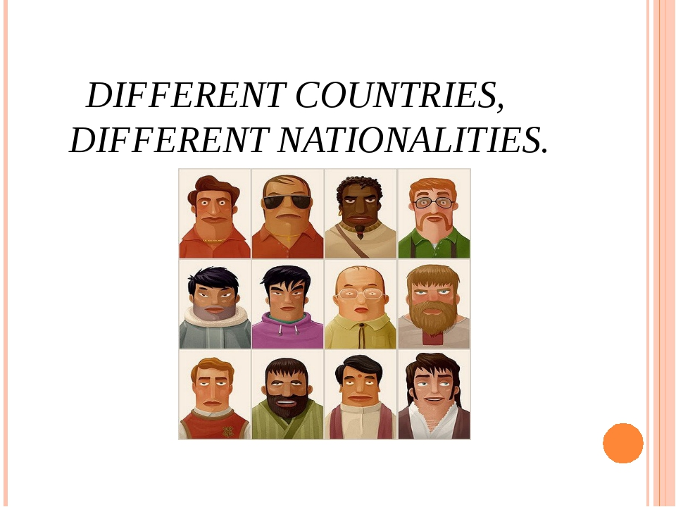DIFFERENT COUNTRIES, DIFFERENT NATIONALITIES.