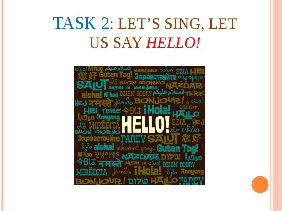 TASK 2: LET'S SING, LET US SAY HELLO!