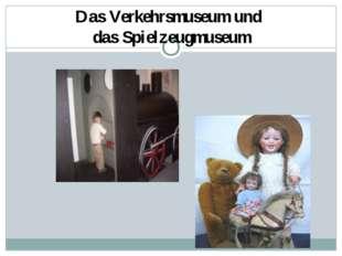 Das Verkehrsmuseum und das Spielzeugmuseum