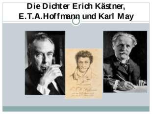 Die Dichter Erich Kästner, E.T.A.Hoffmann und Karl May