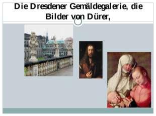 Die Dresdener Gemäldegalerie, die Bilder von Dürer,