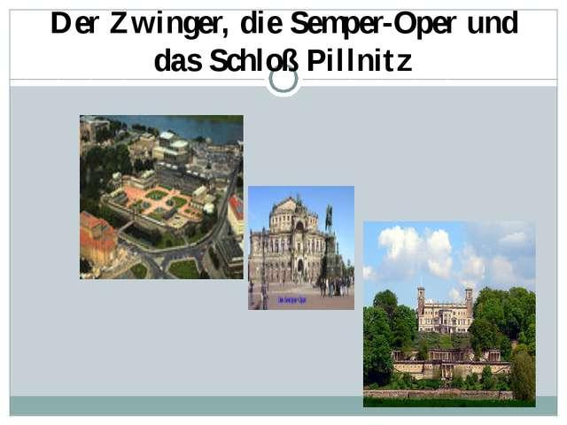 Der Zwinger, die Semper-Oper und das Schloß Pillnitz