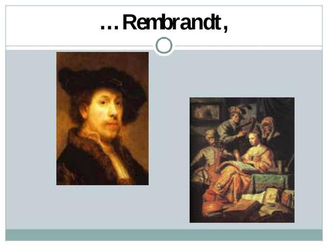 …Rembrandt,