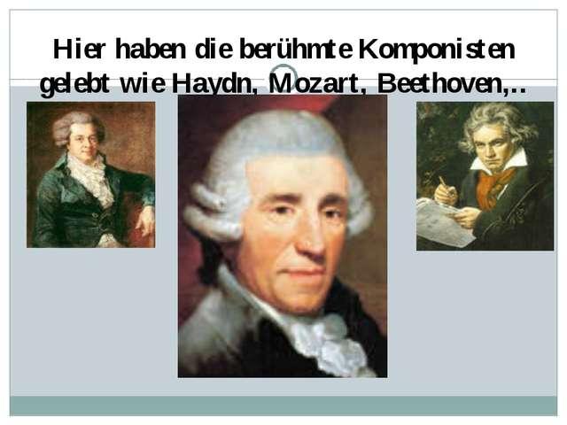 Hier haben die berühmte Komponisten gelebt wie Haydn, Mozart, Beethoven,..