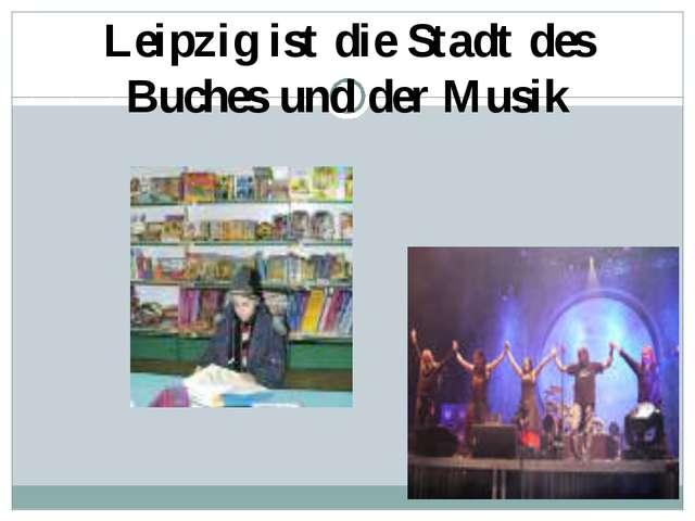 Leipzig ist die Stadt des Buches und der Musik