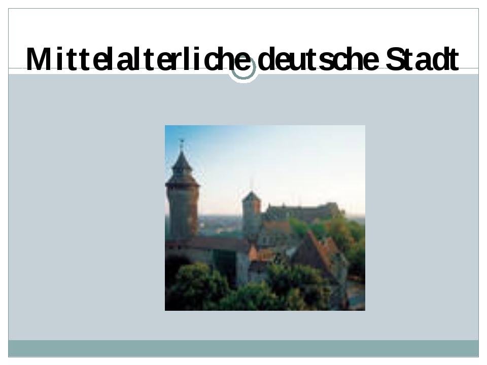 Mittelalterliche deutsche Stadt