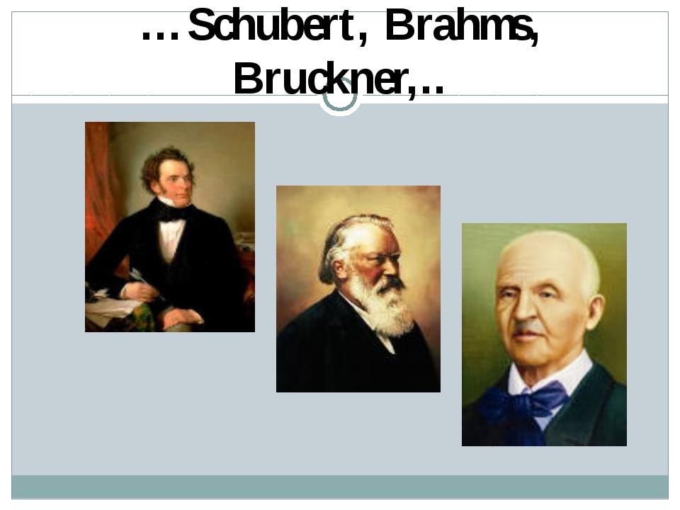…Schubert, Brahms, Bruckner,..