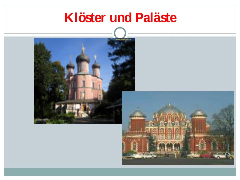 Klöster und Paläste