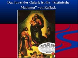 """Das Juwel der Galerie ist die """"Sixtinische Madonna'' von Raffael. ."""