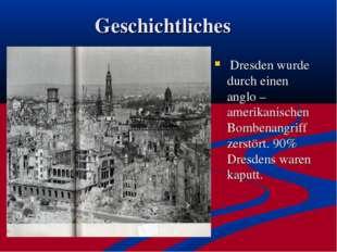 Geschichtliches Dresden wurde durch einen anglo – amerikanischen Bombenangrif