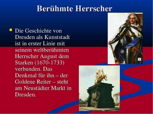 Berühmte Herrscher Die Geschichte von Dresden als Kunststadt ist in erster Li...