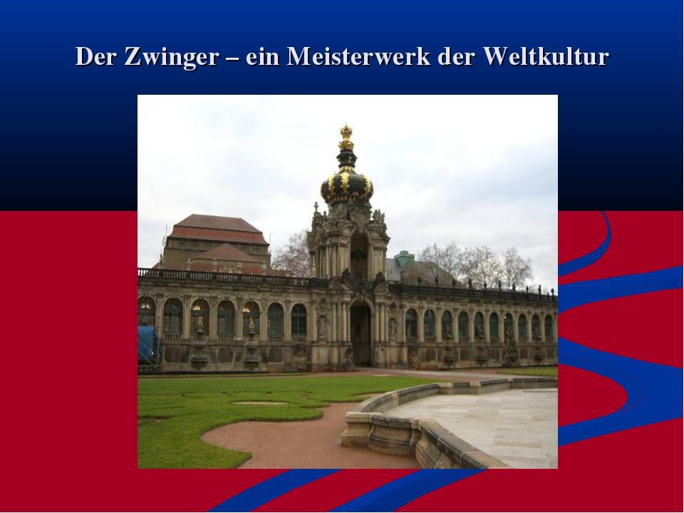 Der Zwinger – ein Meisterwerk der Weltkultur