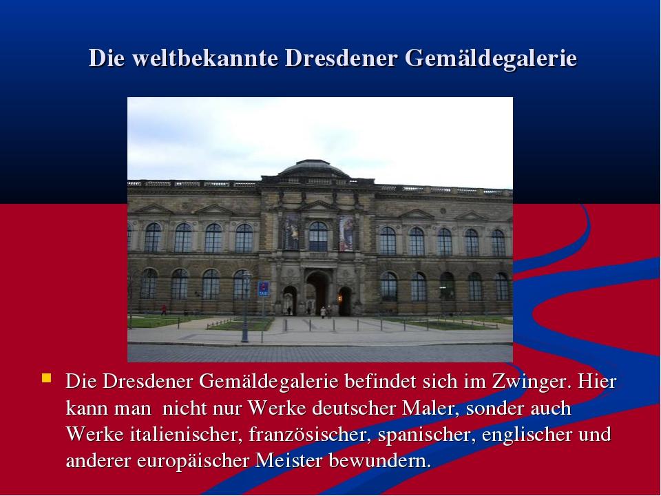 Die weltbekannte Dresdener Gemäldegalerie Die Dresdener Gemäldegalerie befind...