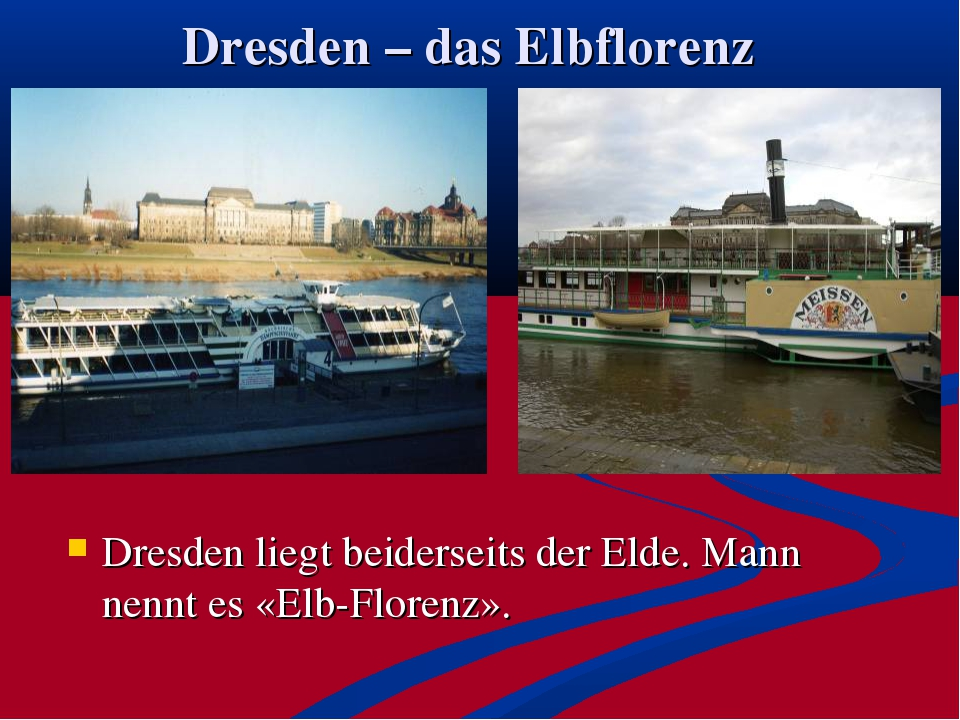 Dresden – das Elbflorenz Dresden liegt beiderseits der Elde. Mann nennt es «E...