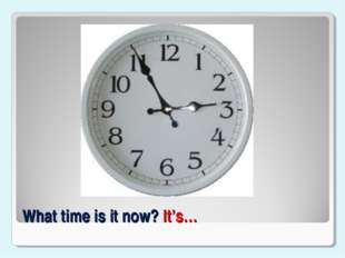 What time is it now? It's…