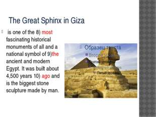 The Great Sphinx in Giza is one of the 8) most fascinating historical monume