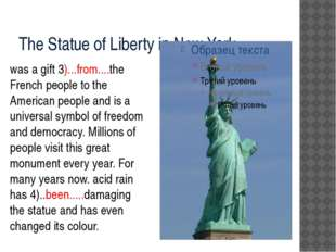 The Statue of Liberty in New York was a gift 3)...from....the French people t