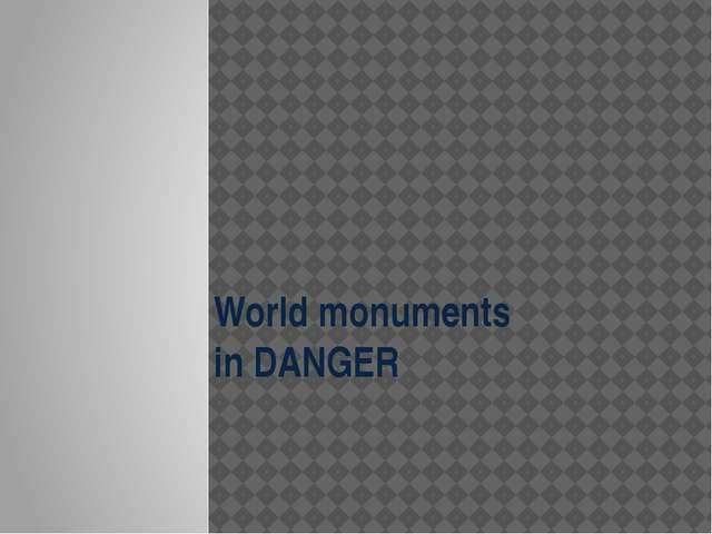 World monuments in DANGER