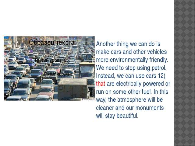 Another thing we can do is make cars and other vehicles more environmentally...