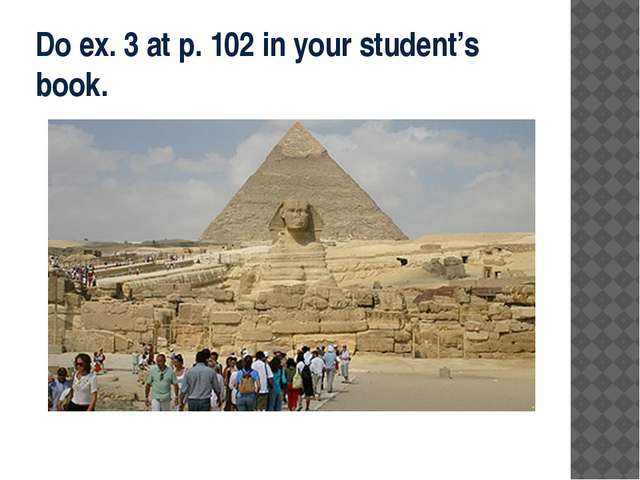 Do ex. 3 at p. 102 in your student's book.