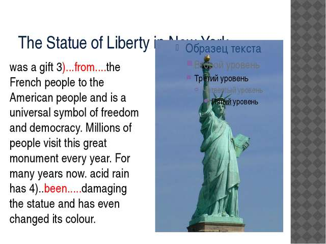 The Statue of Liberty in New York was a gift 3)...from....the French people t...