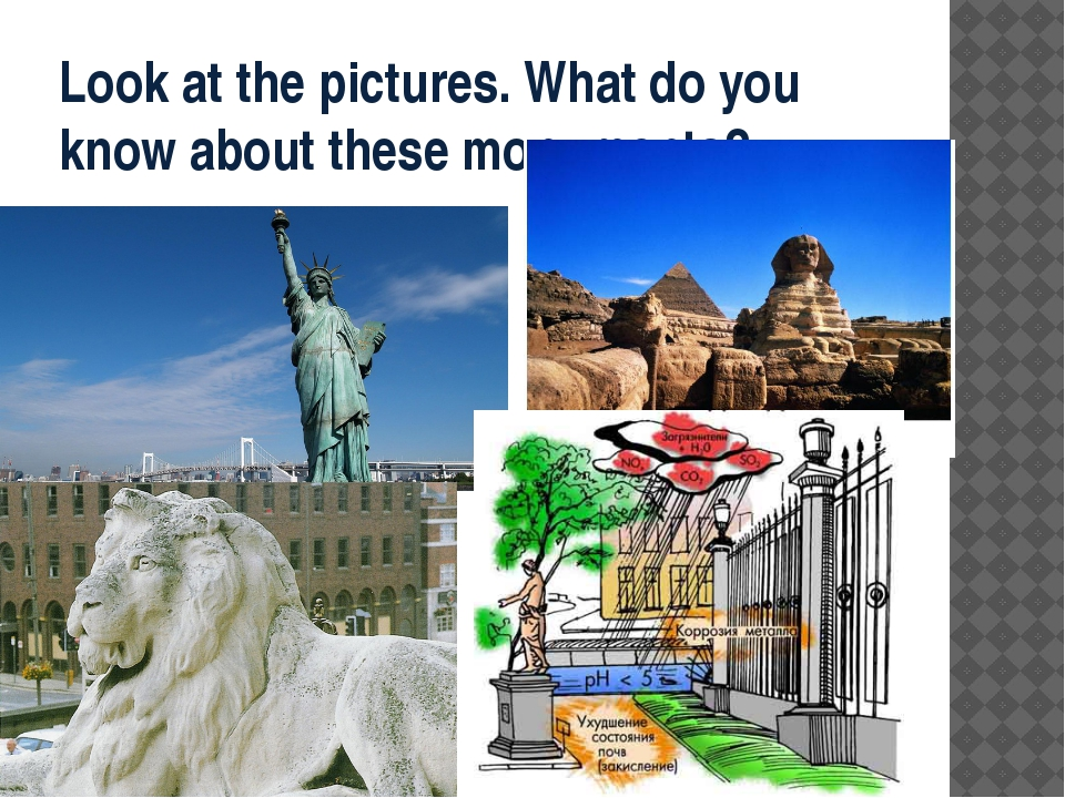 Look at the pictures. What do you know about these monuments?