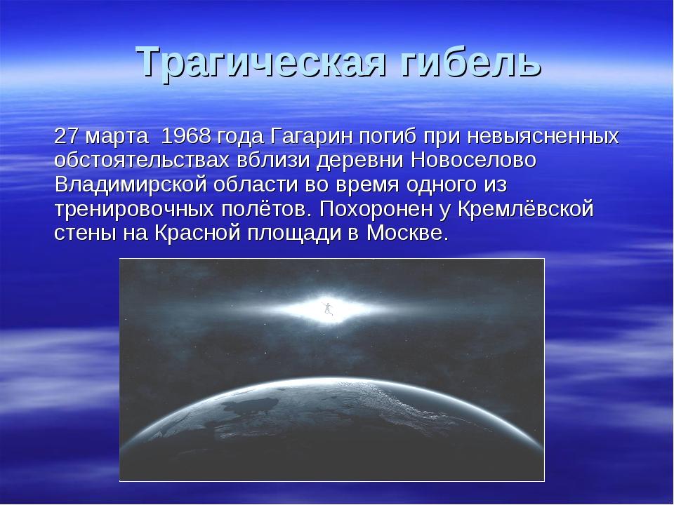 Трагическая гибель 27 марта 1968 года Гагарин погиб при невыясненных обстояте...