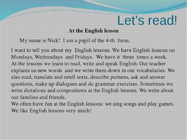 Let's read! At the English lesson My name is Nick! I am a pupil of the 4-th f...