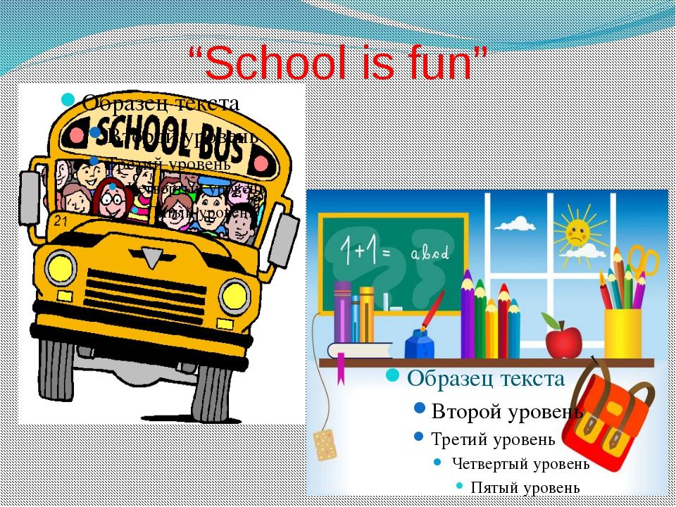 """""""School is fun"""""""