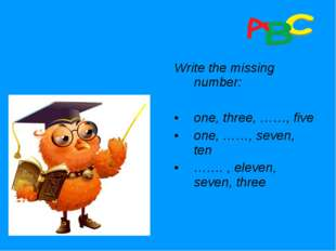 Write the missing number: one, three, ……, five one, ……, seven, ten ……. , elev