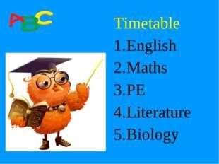 Timetable English Maths PE Literature Biology