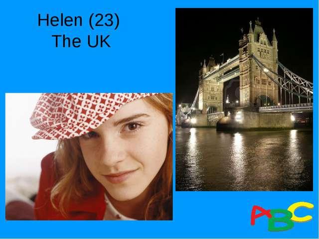 Helen (23) The UK