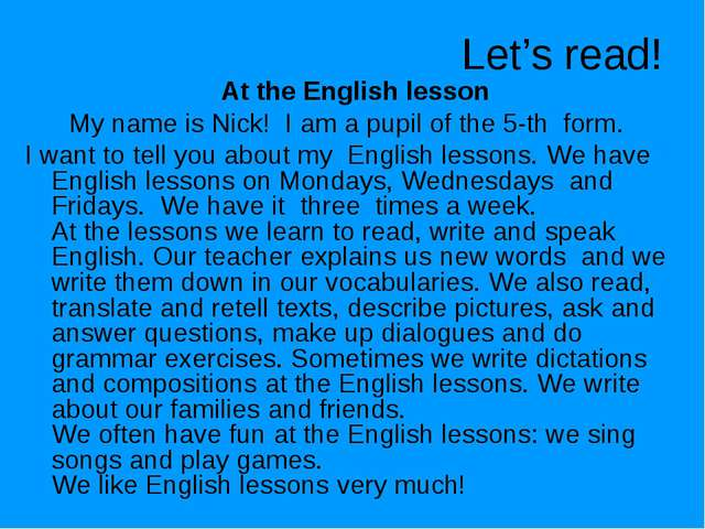 Let's read! At the English lesson My name is Nick! I am a pupil of the 5-th f...