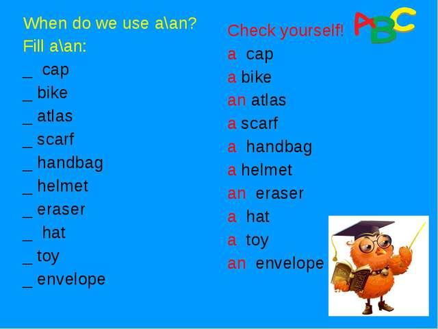 When do we use a\an? Fill a\an: _ cap _ bike _ atlas _ scarf _ handbag _ helm...