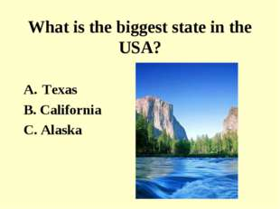 What is the biggest state in the USA? Texas B. California C. Alaska