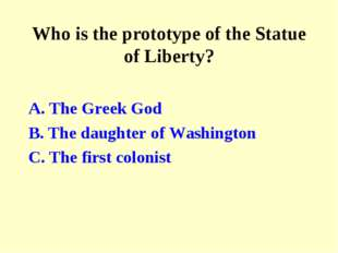 Who is the prototype of the Statue of Liberty? A. The Greek God B. The daught