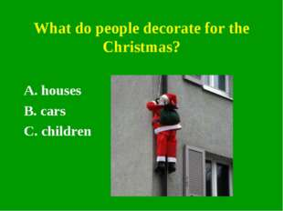 What do people decorate for the Christmas? A. houses B. cars C. children
