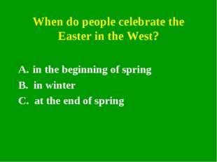When do people celebrate the Easter in the West? in the beginning of spring B