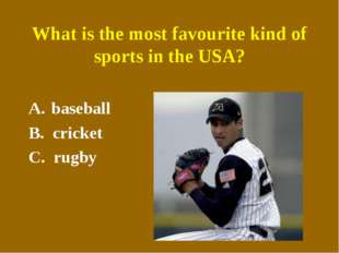 What is the most favourite kind of sports in the USA? baseball B. cricket C.